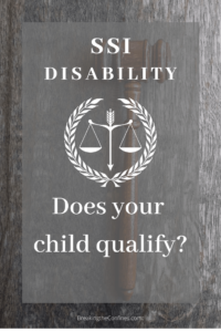 What is SSI Disability and is it something that your child would qualify for? Click here to learn the requirements.